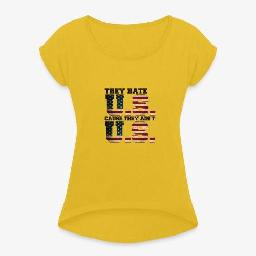 They Hate U.S. Cause They Ain't U.S. - Vrouwen T-shirt met opgerolde mouwen
