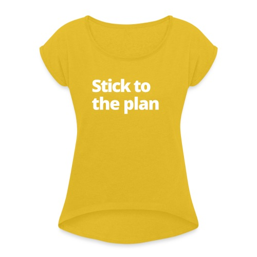 1 MAMO Stick to the plan - Women's T-Shirt with rolled up sleeves