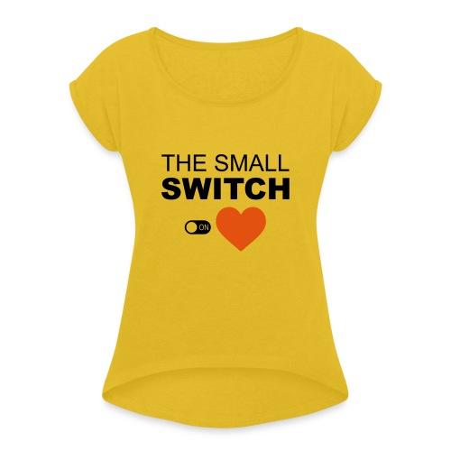 thesmallswitch2color - Vrouwen T-shirt met opgerolde mouwen