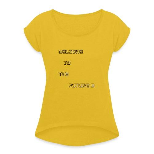 WelcometotheFuture - Vrouwen T-shirt met opgerolde mouwen