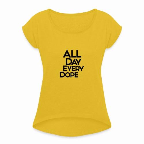 All Day Every Dope - T-skjorte med rulleermer for kvinner