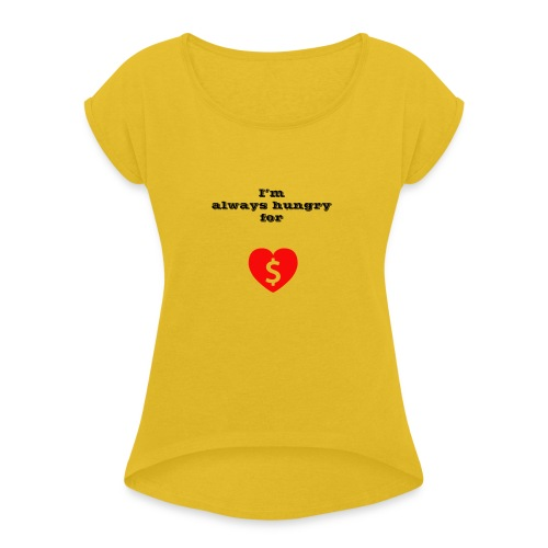 Money or Love - Women's T-Shirt with rolled up sleeves