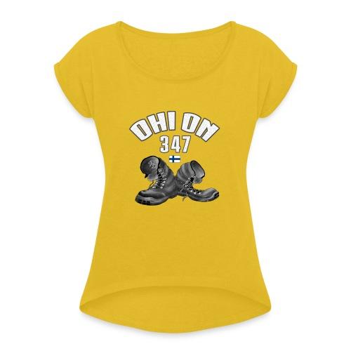 OHI ON 347 - SUOMEN INTTI T-PAIDAT JA 150 TUOTETTA - Naisten T-paita, jossa rullatut hihat