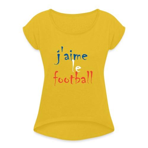 j' aime le football - Frauen T-Shirt mit gerollten Ärmeln