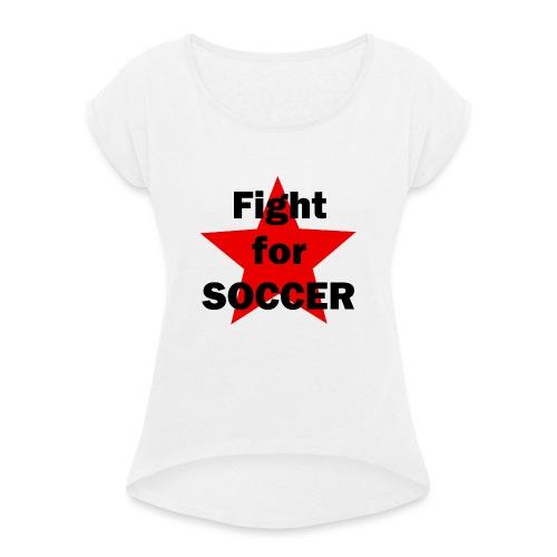 Fight for SOCCER - Frauen T-Shirt mit gerollten Ärmeln