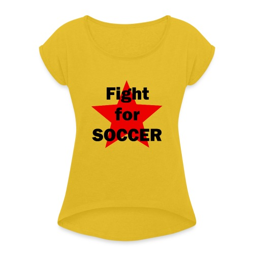 Fight for SOCCER - Frauen T-Shirt mit gerollten Ärmeln