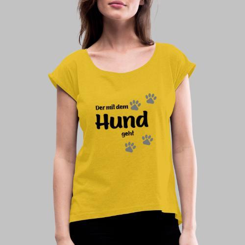 Der mit dem Hund geht - Black Edition - Frauen T-Shirt mit gerollten Ärmeln