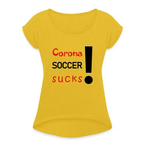 Corona Soccer sucks - Frauen T-Shirt mit gerollten Ärmeln