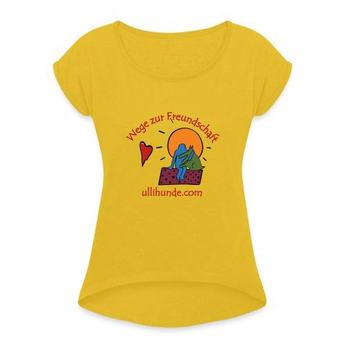 Ullihunde - Wege zur Freundschaft - Frauen T-Shirt mit gerollten Ärmeln