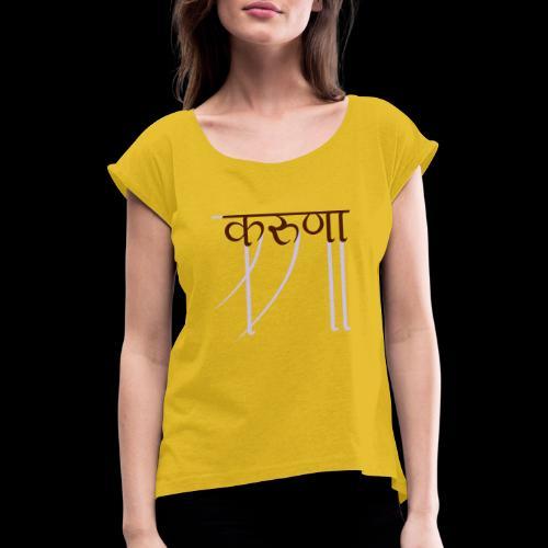 mitgefühl - Frauen T-Shirt mit gerollten Ärmeln