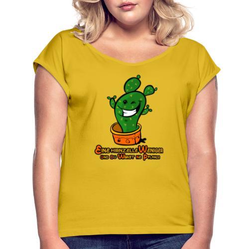 Eine Hirnzelle weniger - Frauen T-Shirt mit gerollten Ärmeln