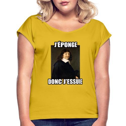 Descartes: J'éponge, donc j'essuis. - Frauen T-Shirt mit gerollten Ärmeln