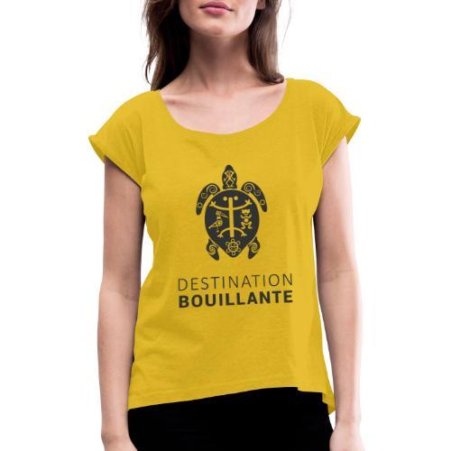 Destination Bouillante simple - T-shirt à manches retroussées Femme