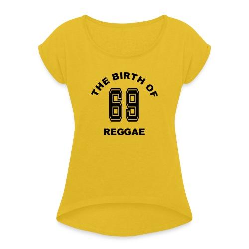 1969 The birth of Reggae-Musik - Frauen T-Shirt mit gerollten Ärmeln