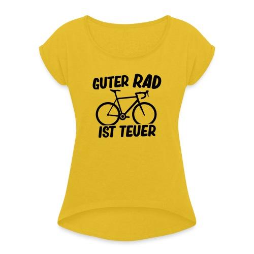 Guter Rad ist teuer - Frauen T-Shirt mit gerollten Ärmeln