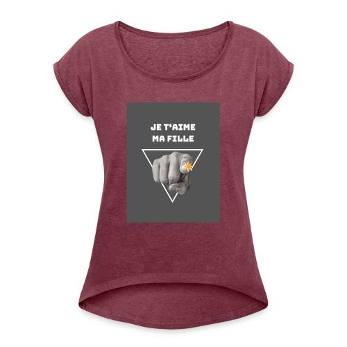 Je t'aime ma fille - T-shirt à manches retroussées Femme