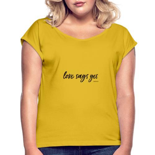 Love says yes horizontal schwarz - Frauen T-Shirt mit gerollten Ärmeln