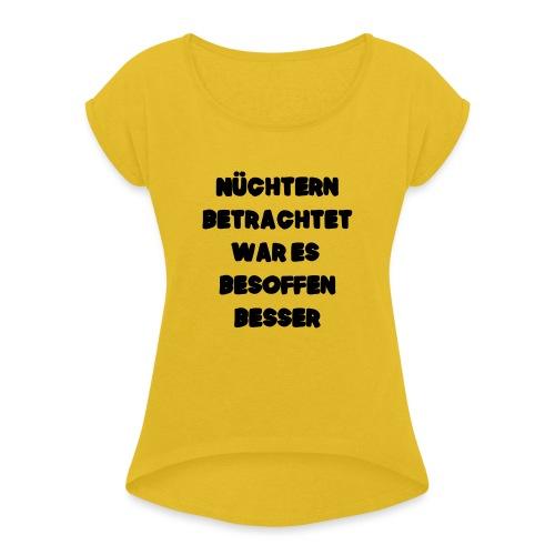 Nüchtern betrachtet Spruch ft2 - Frauen T-Shirt mit gerollten Ärmeln