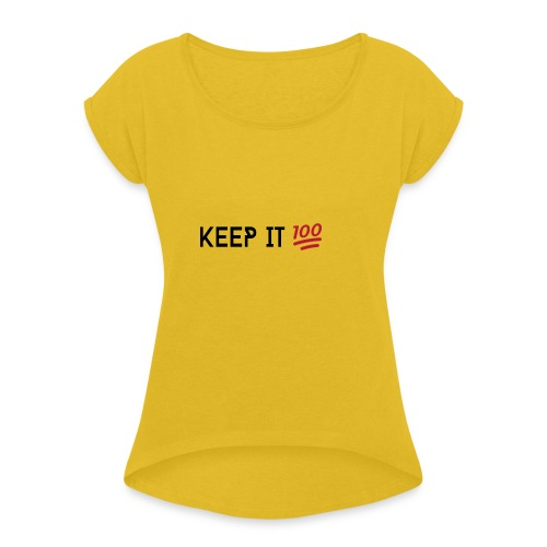 KEEP IT 100 ZWART png - Vrouwen T-shirt met opgerolde mouwen