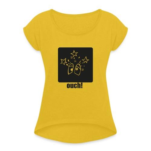 Ouch (Autsch) - Frauen T-Shirt mit gerollten Ärmeln