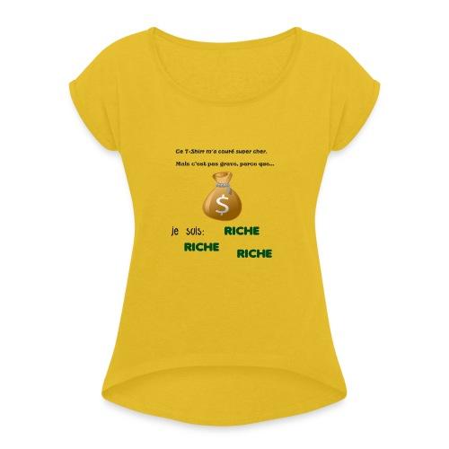 Je suis riche. - T-shirt à manches retroussées Femme