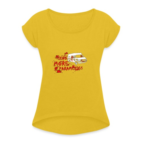 Send More Paramedics - Women's T-Shirt with rolled up sleeves