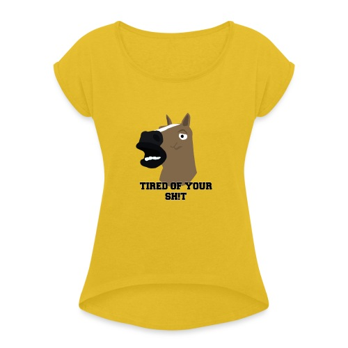 TIRED OF YOUR SH!T - Women's T-Shirt with rolled up sleeves