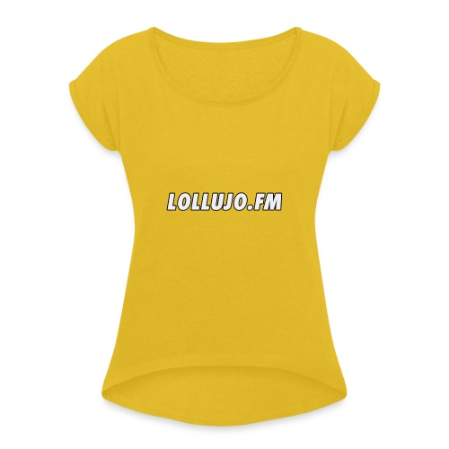 lollujo.fm T-Shirt - Women's T-Shirt with rolled up sleeves
