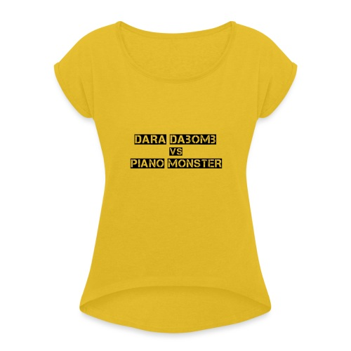 Dara DaBomb VS Piano Monster Range - Women's T-Shirt with rolled up sleeves