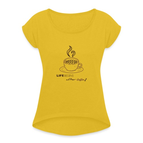 life begins after coffee - T-shirt à manches retroussées Femme