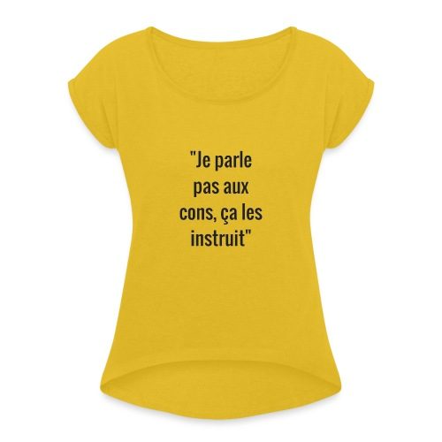 Je parle pas aux cons ça les instruit  - T-shirt à manches retroussées Femme