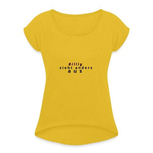Billig nein danke - Frauen T-Shirt mit gerollten Ärmeln