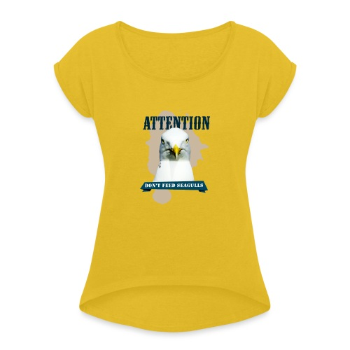 ATTENTION - don't feed seagulls - Frauen T-Shirt mit gerollten Ärmeln