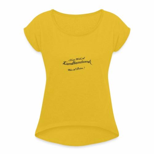 Kunsthandwerk Power - Frauen T-Shirt mit gerollten Ärmeln