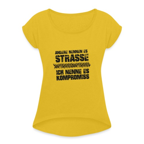 Strasse Kompromiss - Frauen T-Shirt mit gerollten Ärmeln