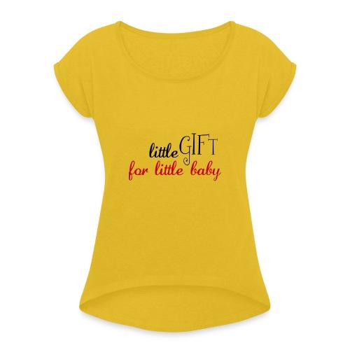 Little Gift For Little Baby - Frauen T-Shirt mit gerollten Ärmeln