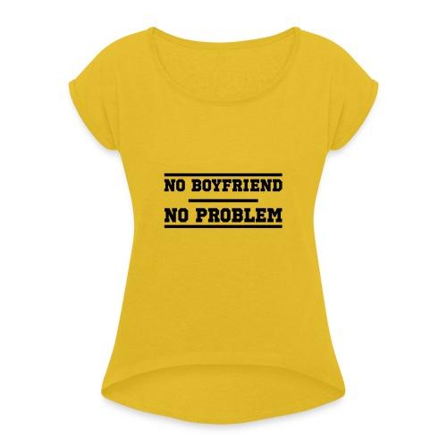 No Boyfriend No Problem - Frauen T-Shirt mit gerollten Ärmeln