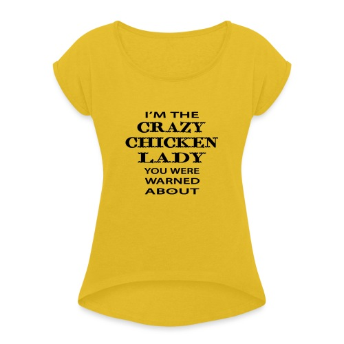Crazy Chicken Lady - Women's T-Shirt with rolled up sleeves