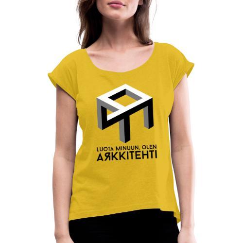 Luota minuun, olen arkkitehti - Naisten T-paita, jossa rullatut hihat