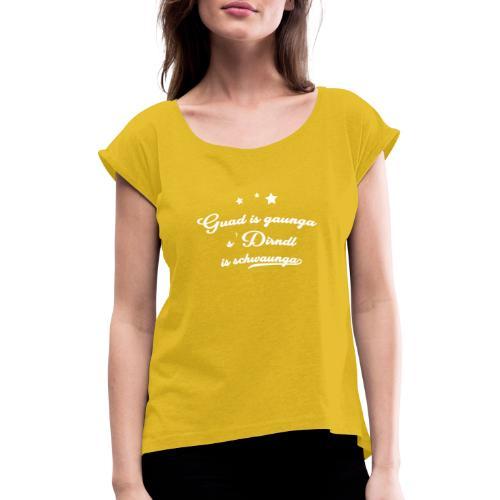 Vorschau: Guad is gaunga s'Dirndl is schwaunga - Frauen T-Shirt mit gerollten Ärmeln