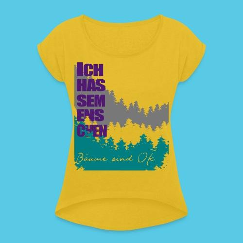 Ich hasse menschen, liebe Bäume - Frauen T-Shirt mit gerollten Ärmeln