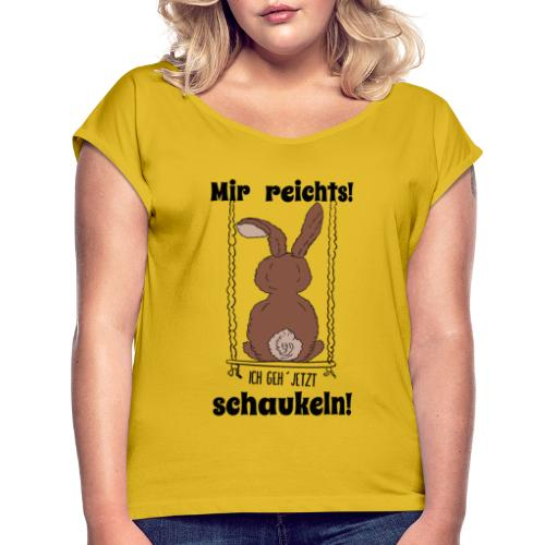 Mir reichts ich geh jetzt schaukeln Hase Kaninchen - Frauen T-Shirt mit gerollten Ärmeln