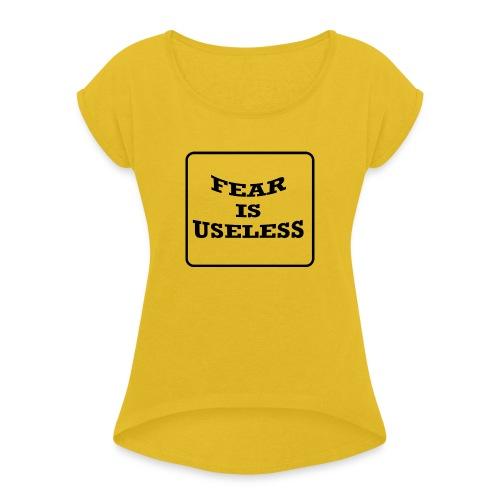 Fear is useless - Vrouwen T-shirt met opgerolde mouwen