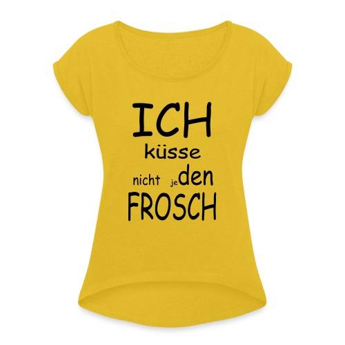 Wählerisch beim Küssen - Frauen T-Shirt mit gerollten Ärmeln