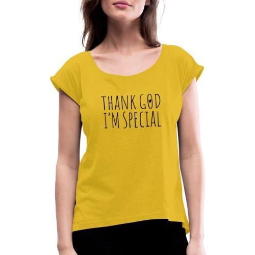 THANK GOD IM SPECIAL - Frauen T-Shirt mit gerollten Ärmeln
