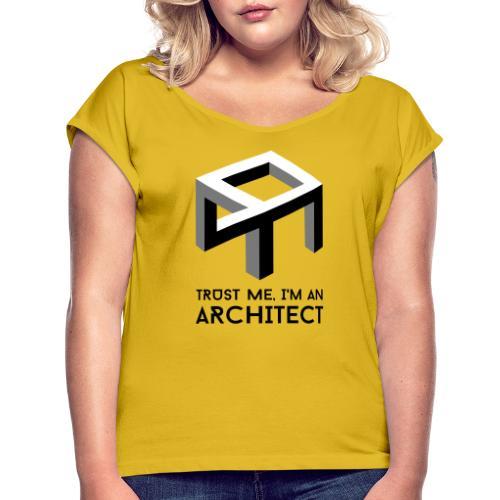 Trust me, I'm an Architect - Naisten T-paita, jossa rullatut hihat