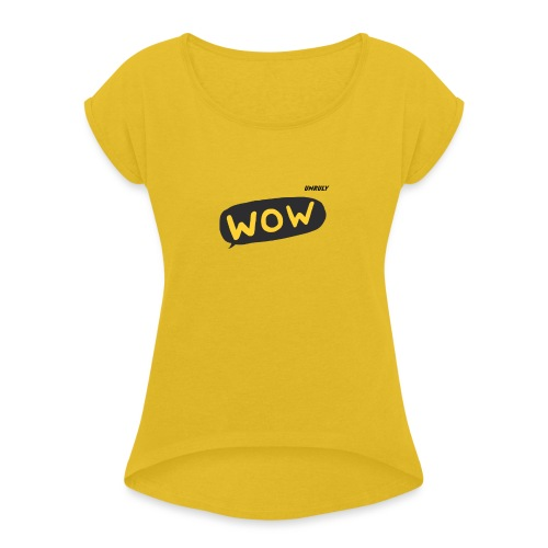 WoW Shirt - Women's T-Shirt with rolled up sleeves