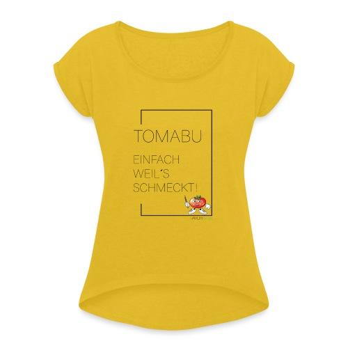 TomaBu Einfach weil´s schmeckt! - Frauen T-Shirt mit gerollten Ärmeln
