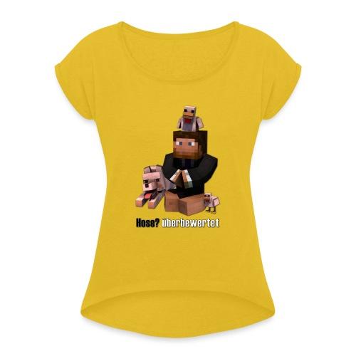 Hose? überbewertet - Frauen T-Shirt mit gerollten Ärmeln