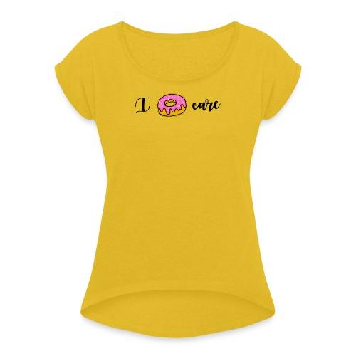 I Donut Care - Frauen T-Shirt mit gerollten Ärmeln